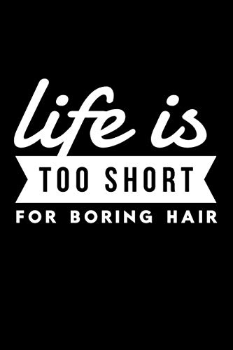 Life Is Too Short For Boring Hair: Hairdresser Hair Stylist Funny Notebook - Lined 120 Pages 6x9 Journal