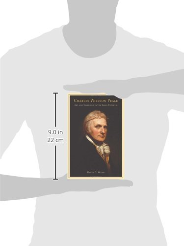 charles willson peale art and selfhood in the early republic davidcharles willson peale art and selfhood in the early republic david c ward 8580000172256 amazon com books