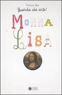 Guarda che arte!. Monna Lisa. Ediz. illustrata Copertina rigida – 6 mag 2011 Patricia Geis A. Vincenzi Franco Cosimo Panini 8857003949
