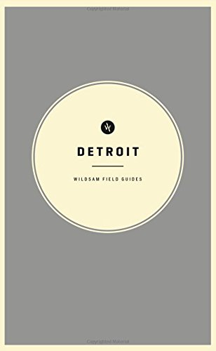 Wildsam Field Guides: Detroit (American City Guide Series)