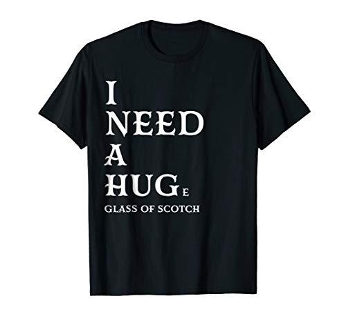 I Need a HUGe Glass of Scotch Shirt | Whiskey Gift Women