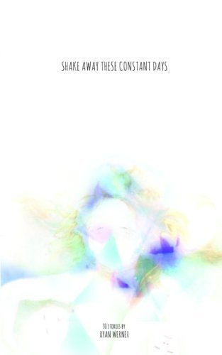 Shake Away These Constant Days by Ryan Werner (2012-09-24)