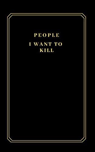 People I want to kill: 5x8 lined notebook