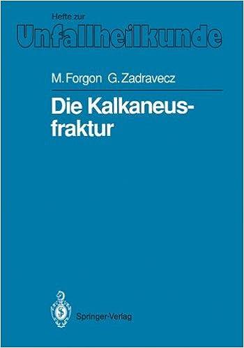 Die Kalkaneusfraktur (Hefte zur Zeitschrift 'Der Unfallchirurg')