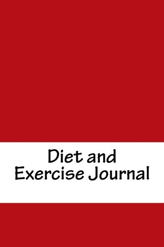 Diet and Exercise Journal: Complete Weekly Workout and Food Journal (Diet and Exercise Journal Tracker) (Best Fitness Tracker For Weight Loss 2016)