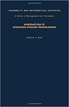 Book Introduction to Stochastic Dynamic Programming (PROBABILITY AND MATHEMATICAL STATISTICS)