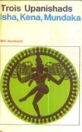 Trois Upanishads : Ishâ, Kena et Mundaka par Aurobindo