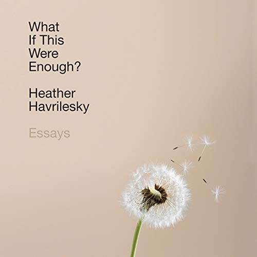 What If This Were Enough?: Essays
