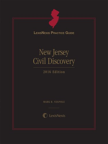 LexisNexis Practice Guide New Jersey Civil Discovery, 2016 Edition Mark R. Vespole