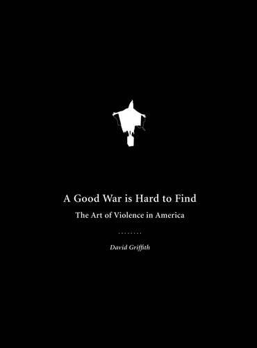 Read Online A Good War Is Hard to Find: The Art of Violence in America pdf epub