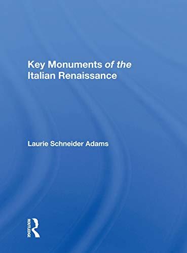 Key Monuments Of The Italian Renaissance (Italian Renaissance Art By Laurie Schneider Adams)