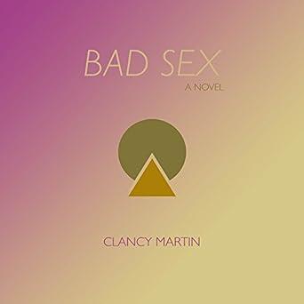 Bad Sex (Audible Audio Edition): Clancy Martin, Cassie James, Spoken