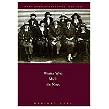 Women Who Made the News: Female Journalists in Canada, 1880-1945