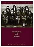 Women Who Made the News : Female Journalists in Canada, 1883-1945, Lang, Marjorie, 077351838X