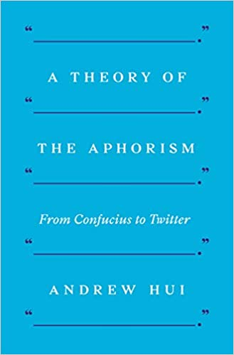 A Theory of the Aphorism: From Confucius to Twitter: Andrew