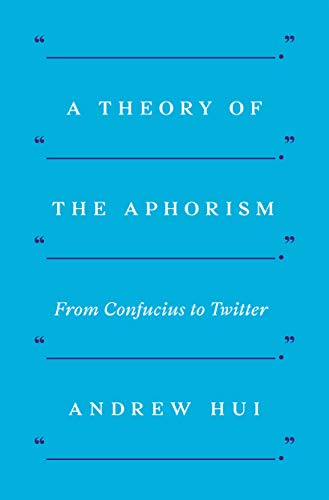 A Theory of the Aphorism: From Confucius to Twitter -