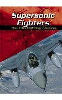 Supersonic Fighters: The F-16 Fighting Falcons (War Planes)