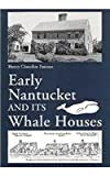 Early Nantucket and Its Whale Houses by Henry Chandlee Forman (1996-12-12) offers
