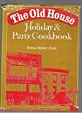 The Old House Holiday and Party Cookbook, Erma Biesel Dick, 0402500601
