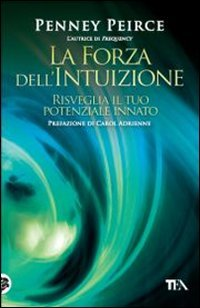 La forza dell'intuizione. Risveglia il tuo potenziale innato Copertina flessibile – 21 giu 2012 Penney Peirce M. Togliani TEA 8850227116