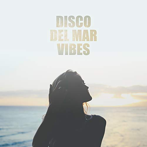 Disco Del Mar Vibes: 2019 Luxury Ibiza Club Chillout House Music Mix, Best Dance Party Vibes for Club & Discoteque (Best Club House Music)