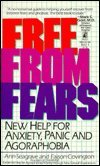 Free from Fears: New Help for Anxiety, Panic and Agoraphobia