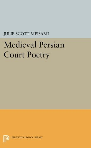Medieval Persian Court Poetry (Princeton Legacy Library)