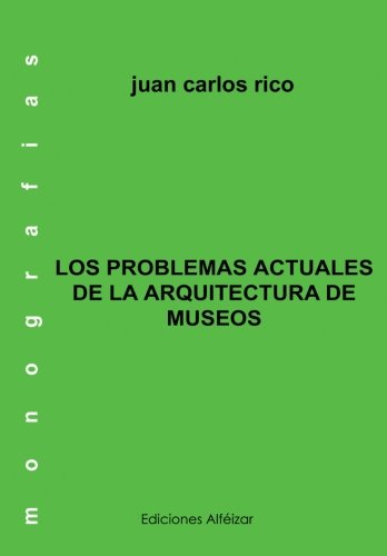 Los Problemas actuales de la Arquitectura de Museos (Monografias) (Volume 6) (Spanish Edition) [Juan Carlos Rico] (Tapa Blanda)