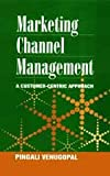 Marketing Channel Management : A Customer-Centric Approach, Venugopal, Pingali, 076199551X