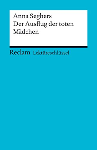 Lektüreschlüssel. Anna Seghers: Der Ausflug der toten Mädchen: Reclam Lektüreschlüssel (German Edition)