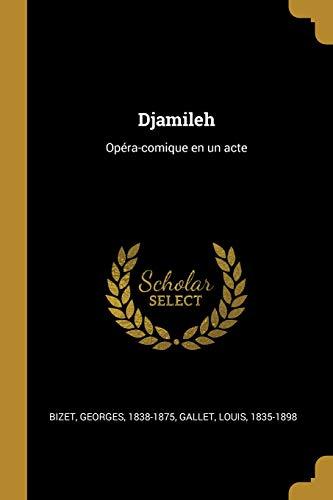 Djamileh Opéra-Comique En Un Acte  [Bizet, Georges - 1835-1898, Gallet Louis] (Tapa Blanda)
