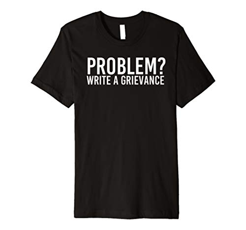 (PROBLEM? WRITE A GRIEVANCE Shirt Funny Officer Gift)
