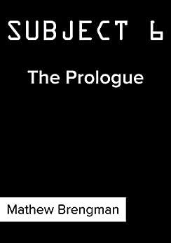 Subject 6: The Prologue by [Brengman, Mathew]