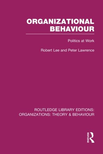 Organizational Behaviour (RLE: Organizations): Politics at Work (Routledge Library Editions: Organizations)