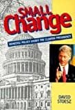 Small Change : Domestic Policy under Clinton Presidency, Stoesz, David, 0801315158