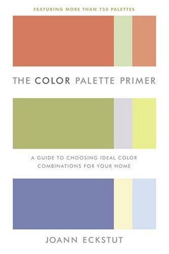 The Color Palette Primer: A Guide To Choosing Ideal Color Combinations for Your Home PDF