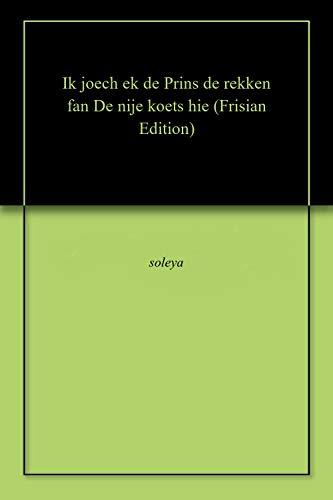 Ik joech ek de Prins de rekken fan De nije koets hie (Frisian Edition)