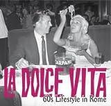 La Dolce Vita: 60's Lifestyle in Rome (Spanish, English, Portuguese, Italian, German and Dutch Edition)