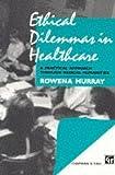Ethical Dilemmas in Healthcare, Rowena Murray, 0412624303