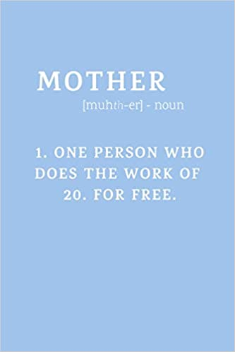 Mother One Person Who Does The Work Of 20: Novelty Mothers