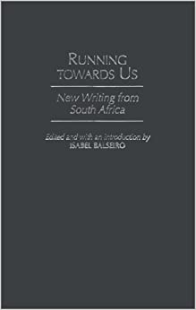 Running towards Us: New Writing from South Africa (Studies in African Literature)