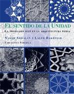 Descargar Libro El Sentido De La Unidad: La Tradición Sufí En La Arquitectura Persa Nader Ardalan