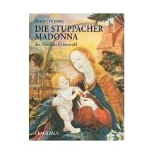 Die Stuppacher Madonna von Matthias Grünewald.