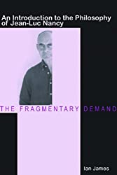 The Fragmentary Demand: An Introduction to the Philosophy of Jean-Luc Nancy