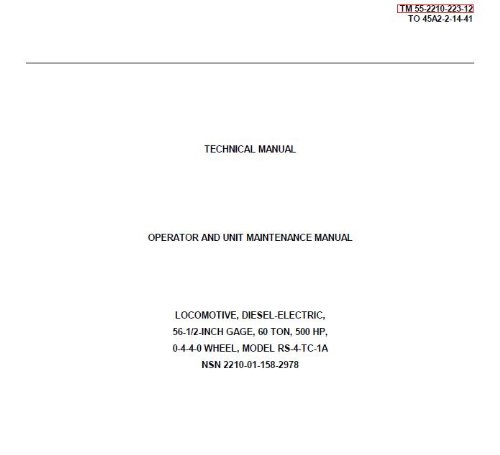 US Army, Technical Manual, TM 55-2210-223-12, OPERATORS AND UNIT MAINTENANCE MANUAL, LOCOMOTIVES, DIESEL-ELEC 56 1/2-INCH GAGE, 60-TON, 500 HP, 0-4-4-0 ... 2210-01-158-2978), {TO 45A2-2-14-41}, 1987 ()