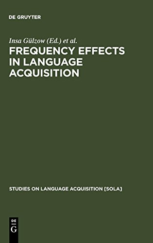 Frequency Effects in Language Acquisition: Defining the Limits of Frequency as an Explanatory Concept (Studies on Language Acquisiton) from Walter de Gruyter Inc.