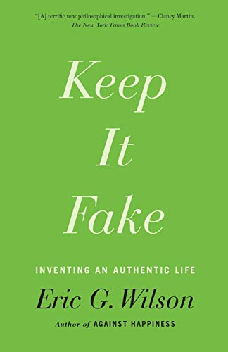 Keep It Fake: Inventing an Authentic Life (Fakes And Forgeries The Art Of Deception)