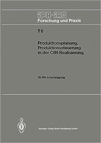 Produktionsplanung, Produktionssteuerung in der CIM-Realisierung: 18. IPA-Arbeitstagung, 22. und 23. April 1986 in Stuttgart (IPA-IAO - Forschung und Praxis Tagungsberichte)