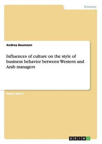 Download Influences of culture on the style of business behavior between Western and Arab managers PDF