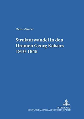 Strukturwandel in den Dramen Georg Kaisers 1910-1945 (Hamburger Beiträge zur Germanistik) (German Edition) PDF